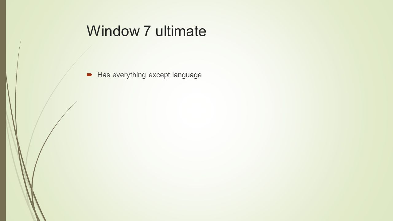 Window 7 ultimate  Has everything except language