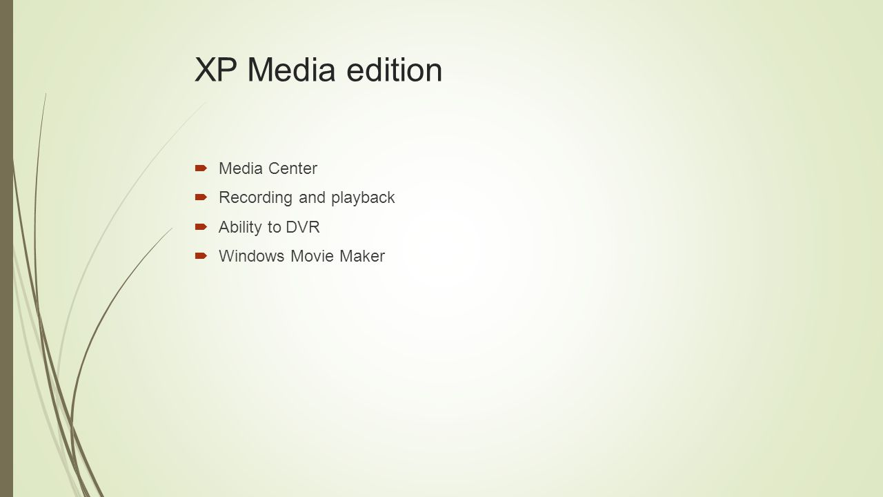 XP Media edition  Media Center  Recording and playback  Ability to DVR  Windows Movie Maker