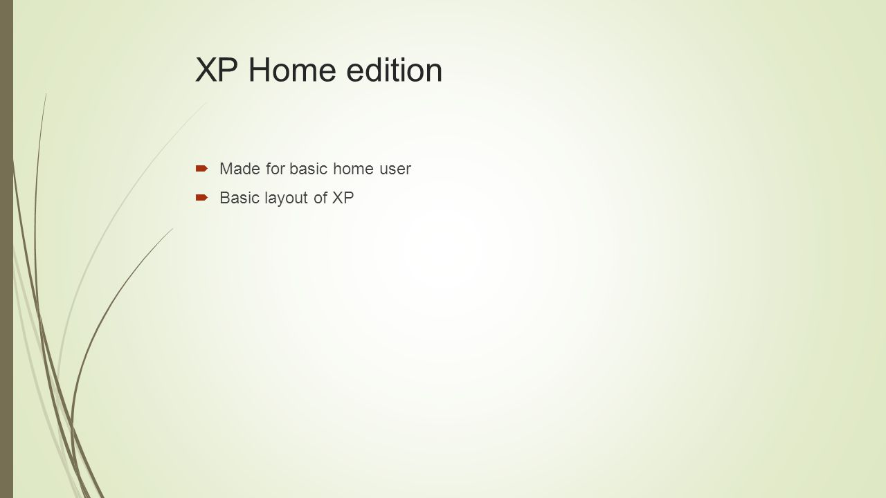 XP Home edition  Made for basic home user  Basic layout of XP