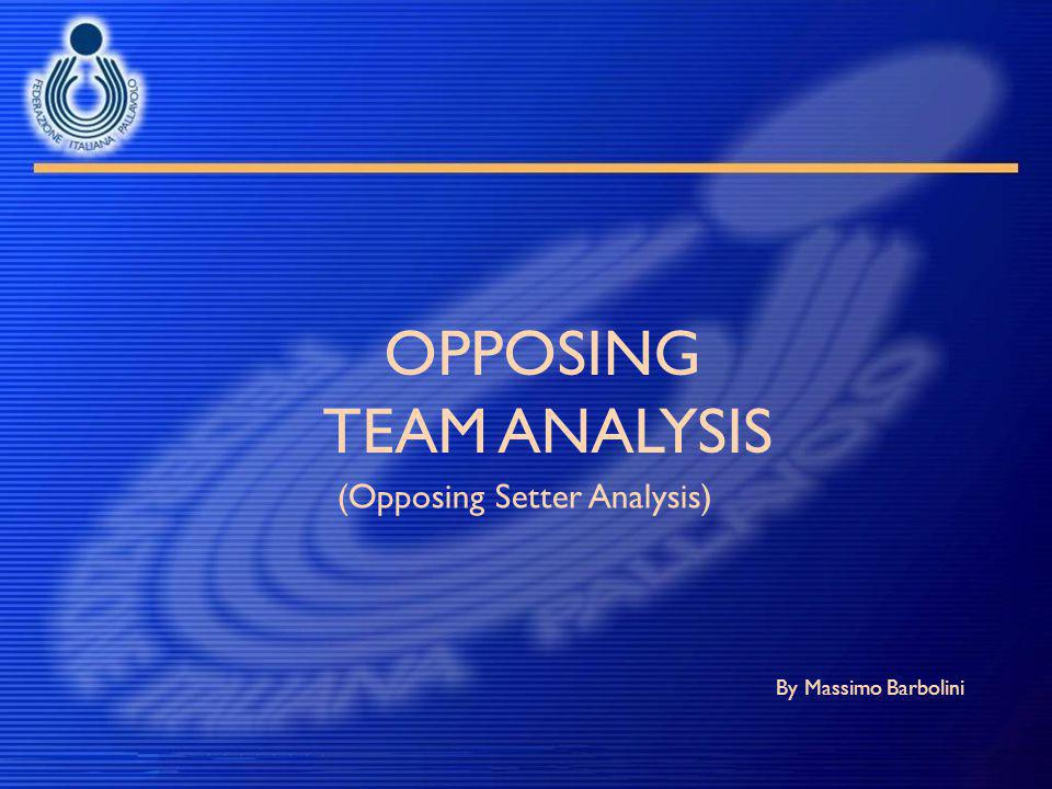 OPPOSING TEAM ANALYSIS By Massimo Barbolini (Opposing Setter Analysis)