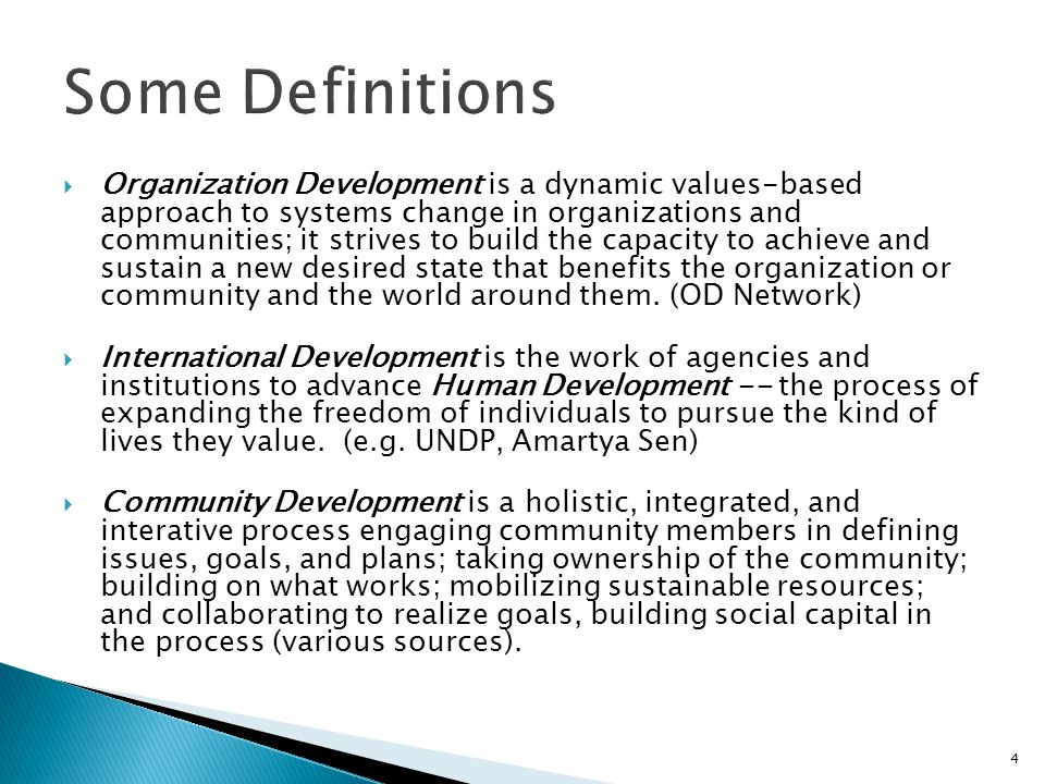  Organization Development is a dynamic values-based approach to systems change in organizations and communities; it strives to build the capacity to