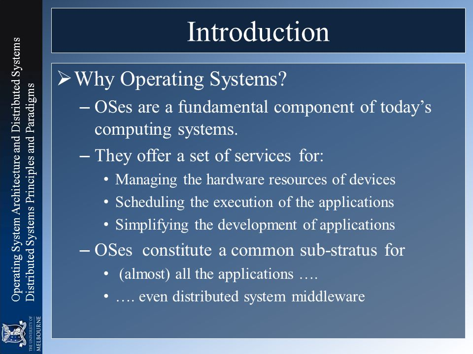 Operating System Architecture and Distributed Systems Distributed Systems Principles and Paradigms Introduction  Why Operating Systems? – OSes are a