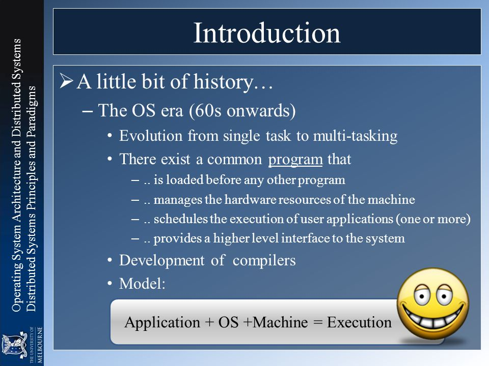Operating System Architecture and Distributed Systems Distributed Systems Principles and Paradigms Introduction  A little bit of history… – The OS er