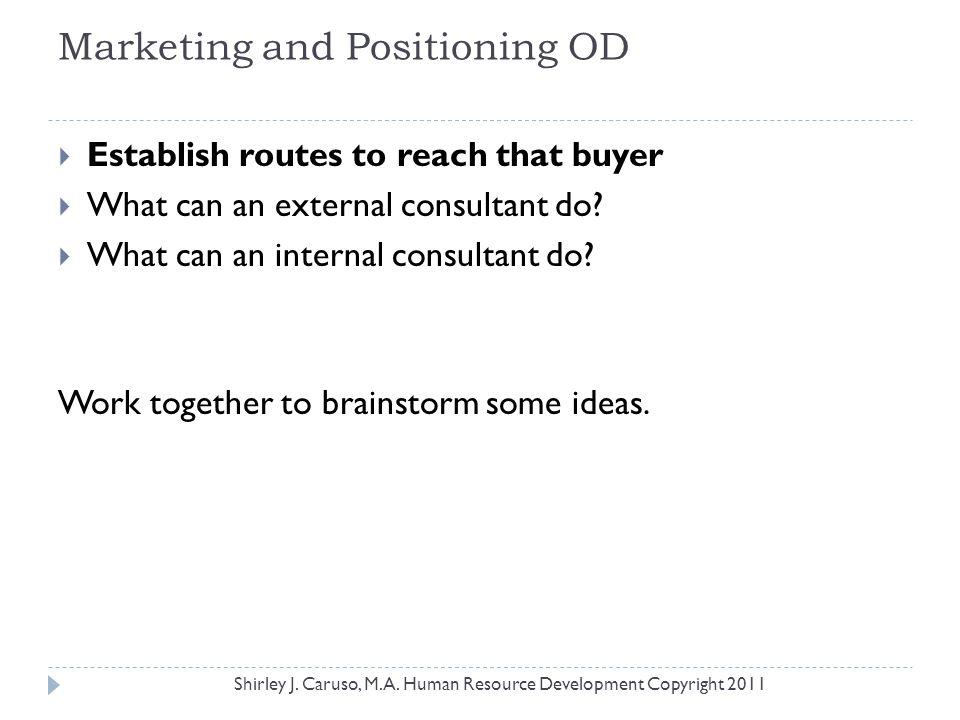 Marketing and Positioning OD  Establish routes to reach that buyer  What can an external consultant do?  What can an internal consultant do? Work t