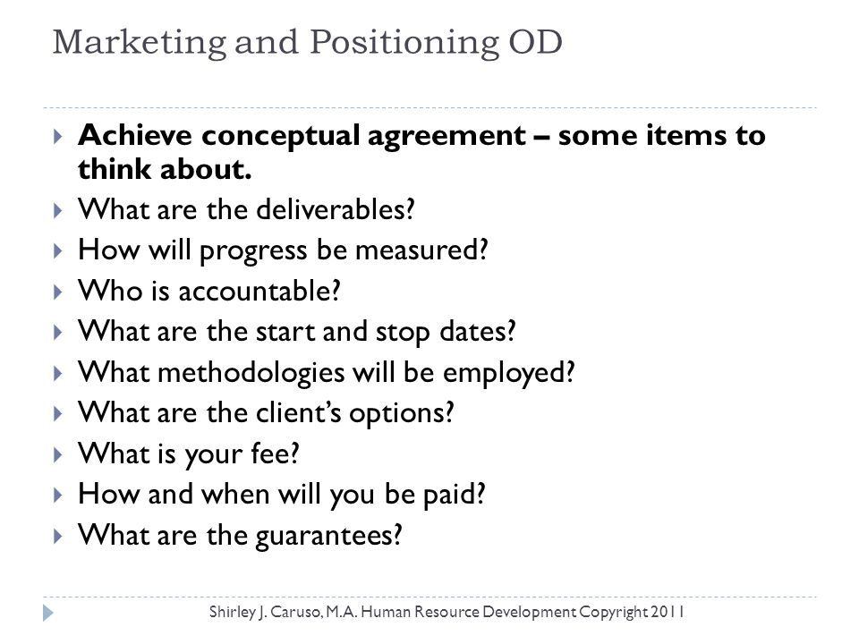 Marketing and Positioning OD  Achieve conceptual agreement – some items to think about.  What are the deliverables?  How will progress be measured?