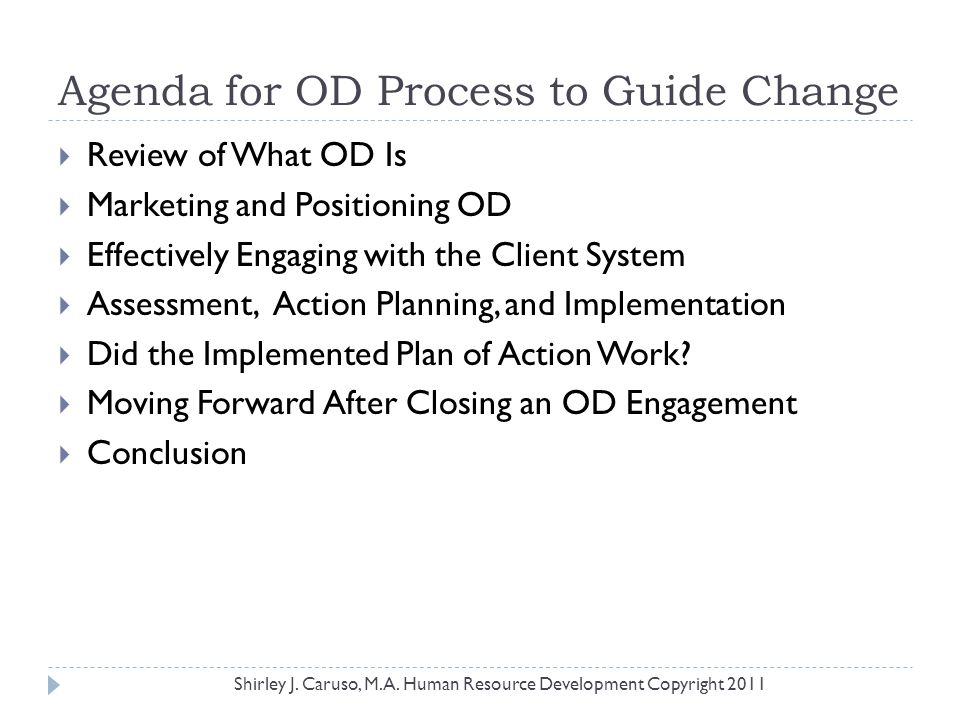 Agenda for OD Process to Guide Change  Review of What OD Is  Marketing and Positioning OD  Effectively Engaging with the Client System  Assessment