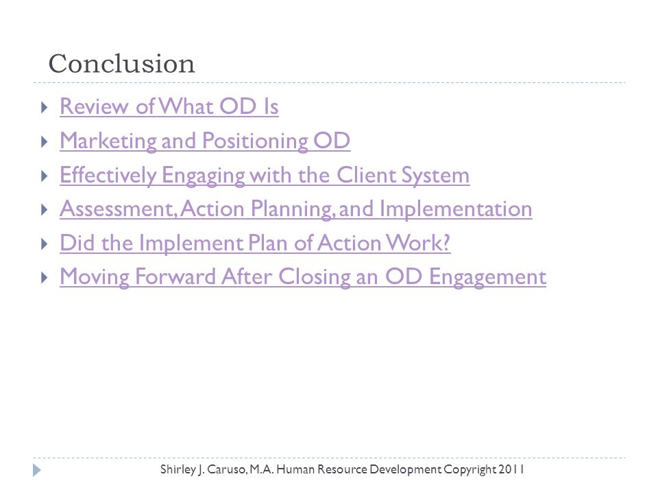 Conclusion  Review of What OD Is Review of What OD Is  Marketing and Positioning OD Marketing and Positioning OD  Effectively Engaging with the Cli