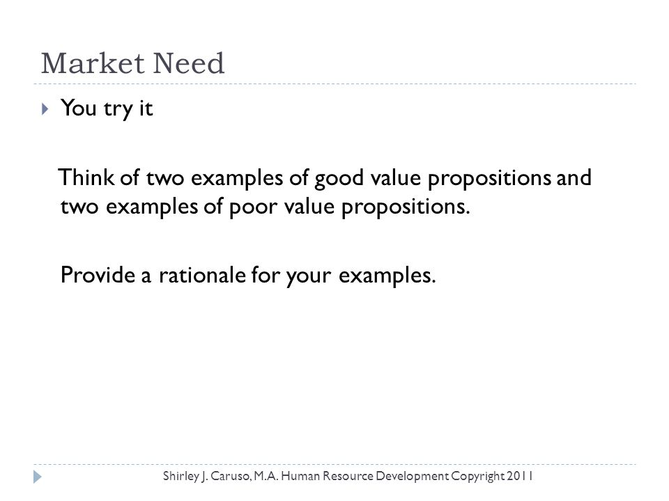 Market Need  You try it Think of two examples of good value propositions and two examples of poor value propositions. Provide a rationale for your ex