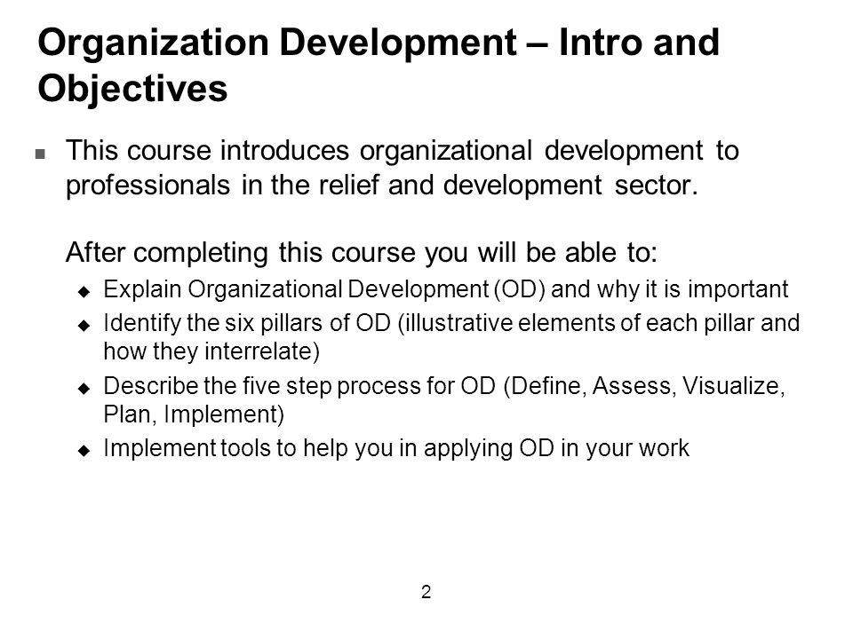 Organization Development – Intro and Objectives This course introduces organizational development to professionals in the relief and development sector.