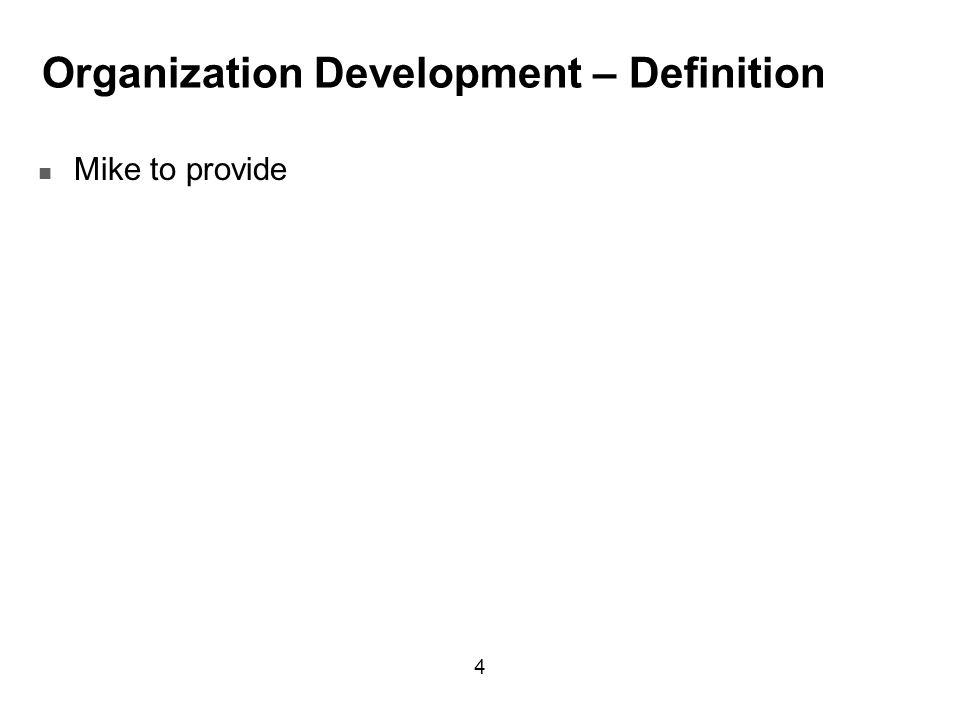 Organization Development – Definition Mike to provide 4