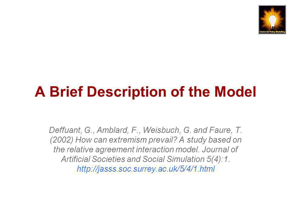 A Brief Description of the Model Deffuant, G., Amblard, F., Weisbuch, G.