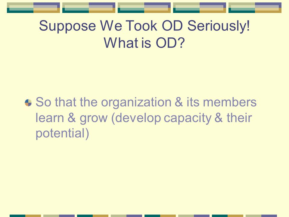 Suppose We Took OD Seriously. What is OD.