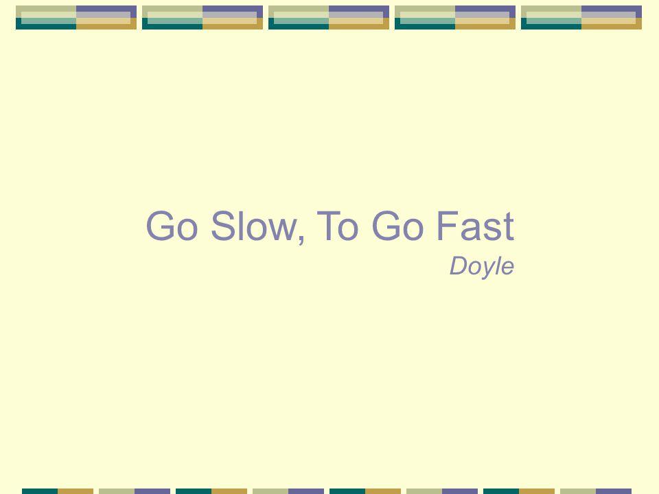 Go Slow, To Go Fast Doyle