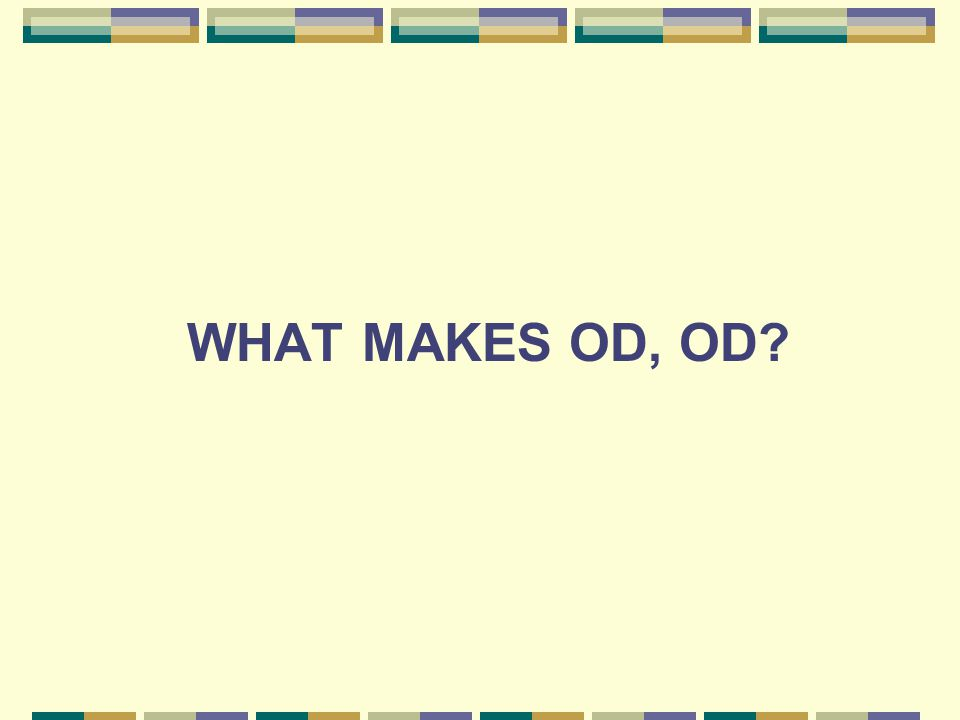 WHAT MAKES OD, OD?