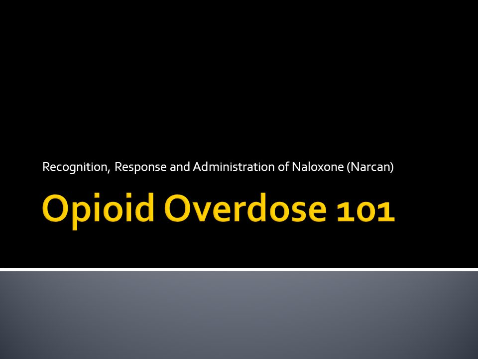 Recognition, Response and Administration of Naloxone (Narcan)