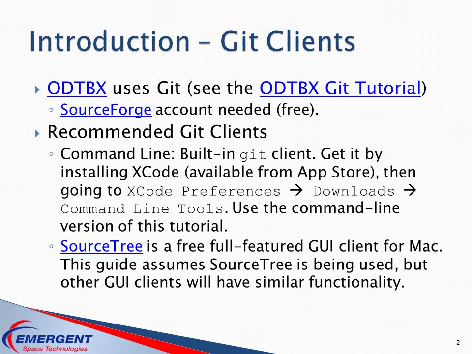  ODTBX uses Git (see the ODTBX Git Tutorial) ODTBXODTBX Git Tutorial ◦ SourceForge account needed (free). SourceForge  Recommended Git Clients ◦ Com
