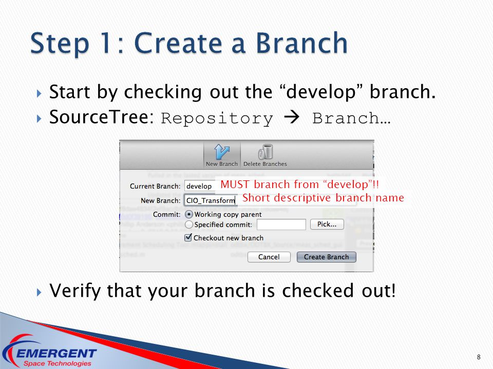 " Start by checking out the ""develop"" branch.  SourceTree: Repository  Branch…  Verify that your branch is checked out! 8 MUST branch from ""develop"