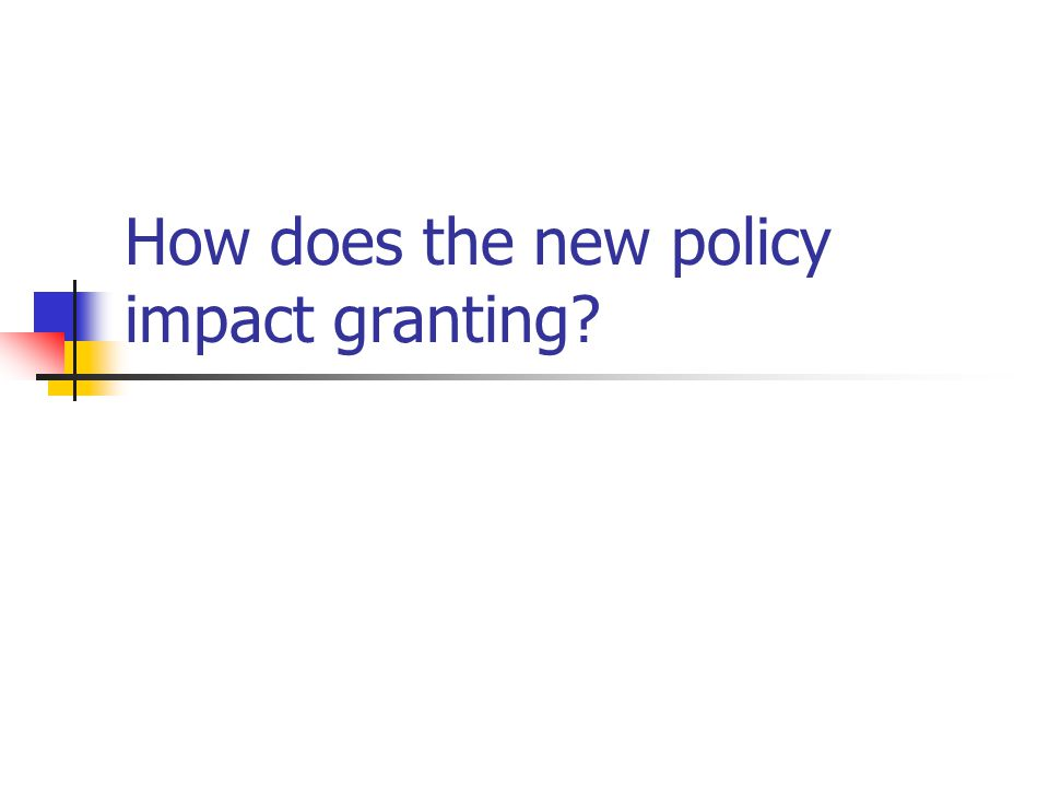 How does the new policy impact granting?