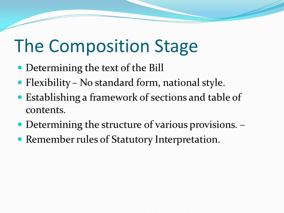 The Composition Stage Determining the text of the Bill Flexibility – No standard form, national style.