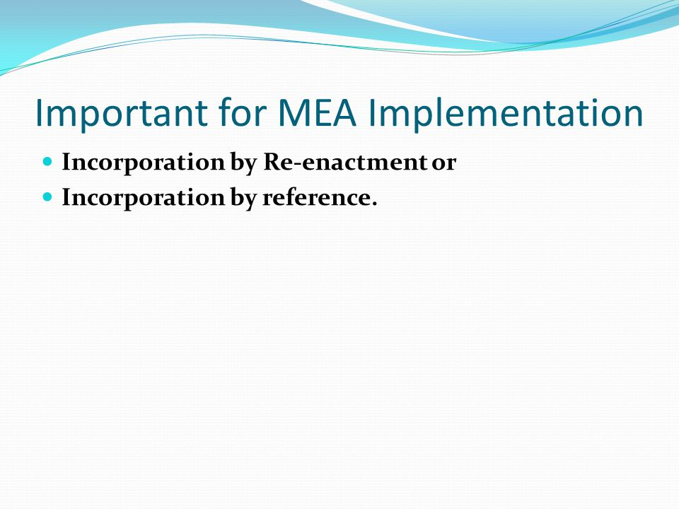 Important for MEA Implementation Incorporation by Re-enactment or Incorporation by reference.