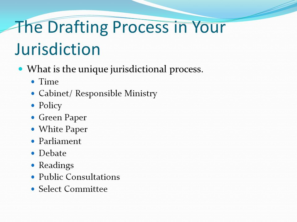 The Drafting Process in Your Jurisdiction What is the unique jurisdictional process.