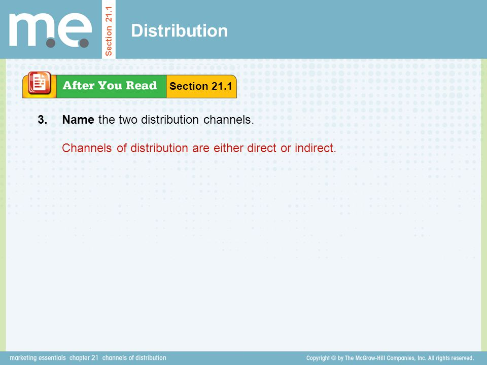 Distribution Name the two distribution channels. Section 21.1 3. Channels of distribution are either direct or indirect. Section 21.1