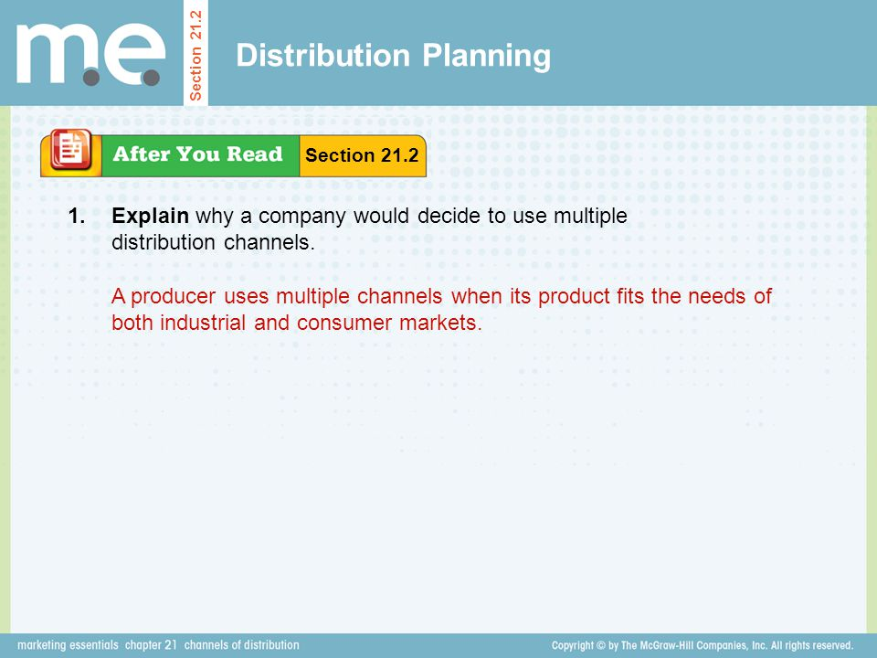 Distribution Planning Explain why a company would decide to use multiple distribution channels. Section 21.2 1. A producer uses multiple channels when