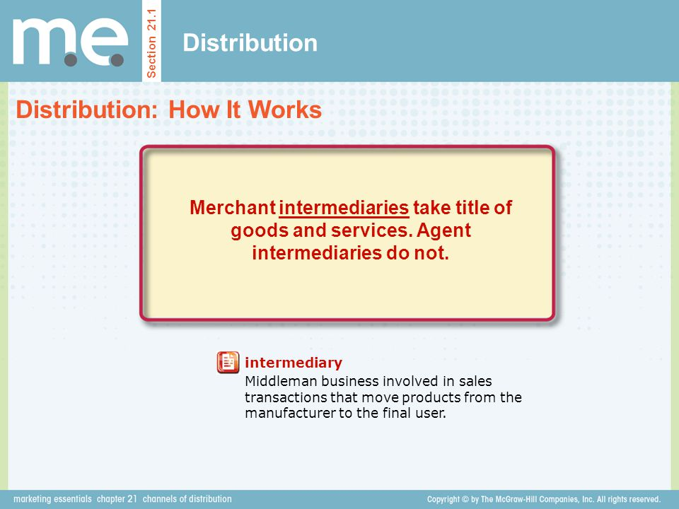 Distribution Section 21.1 Merchant intermediaries take title of goods and services. Agent intermediaries do not. intermediary Middleman business invol