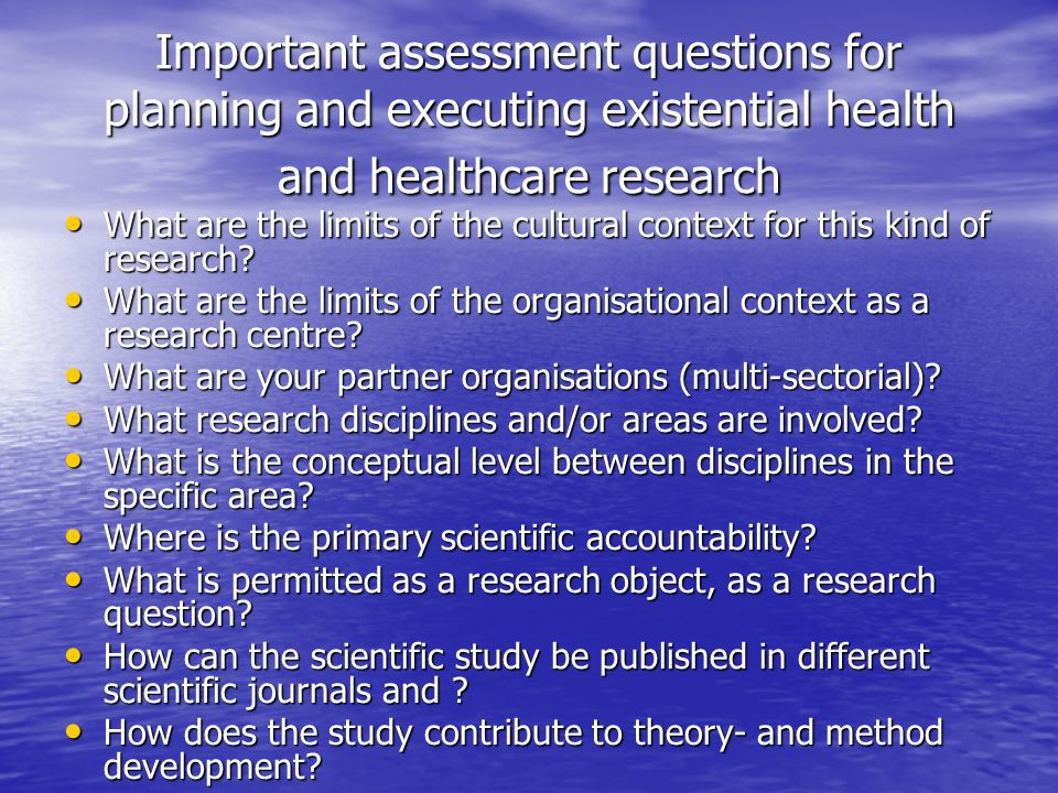 Existential Health and Healthcare Research Agenda at Uppsala University Perspective elements: National, Nordic, EU, and International partners National, Nordic, EU, and International partners –(University Hospital, Karolinska, Harvard, MF (Oslo), UCL (London), Centre for Faith, Science and Values in Healthcare Reserch (Gloustershire, England, +) –Doctoral, Post-doctoral, Senior Research interactive levels Clinical, applied research Clinical, applied research Preventive focus at whatever stage of intervention Preventive focus at whatever stage of intervention Evidnce-based focus in cultural and organisational cntexts Evidnce-based focus in cultural and organisational cntexts Person-centered, holistic approach at inception influences all levels of research and programme planning Person-centered, holistic approach at inception influences all levels of research and programme planning Mixed-methods data collection (proving- + generating- hypotheses) Mixed-methods data collection (proving- + generating- hypotheses) Contribute to theory and method development Contribute to theory and method development