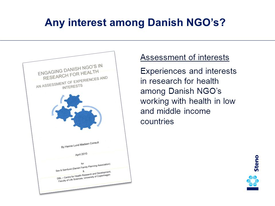 Assessment of interests Experiences and interests in research for health among Danish NGO's working with health in low and middle income countries Any interest among Danish NGO's?