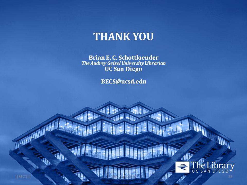 THANK YOU Brian E. C. Schottlaender The Audrey Geisel University Librarian UC San Diego BECS@ucsd.edu   BECS  CEAL/AAS 201333