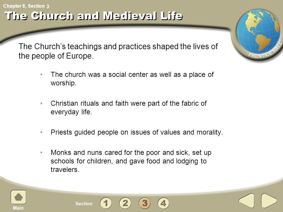 Chapter 8, Section The Church and Medieval Life The church was a social center as well as a place of worship. Christian rituals and faith were part of