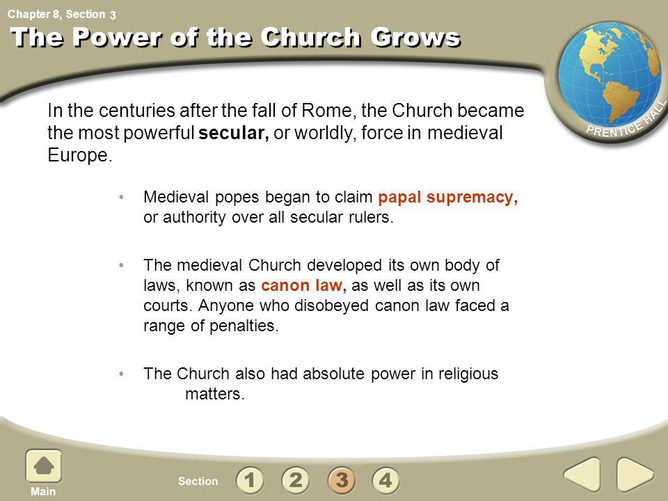 Chapter 8, Section The Power of the Church Grows Medieval popes began to claim papal supremacy, or authority over all secular rulers. The medieval Chu