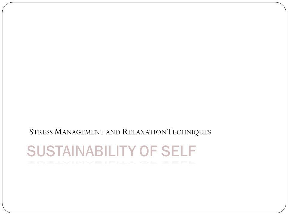 SUSTAINABILITY OF SELF S TRESS M ANAGEMENT AND R ELAXATION T ECHNIQUES