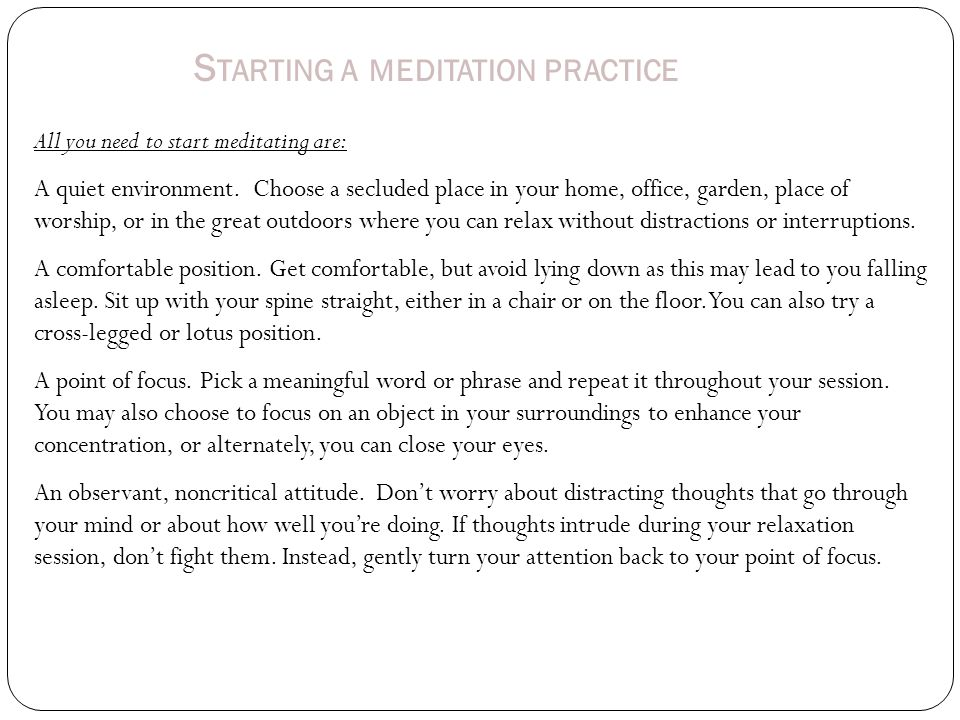 S TARTING A MEDITATION PRACTICE All you need to start meditating are: A quiet environment.