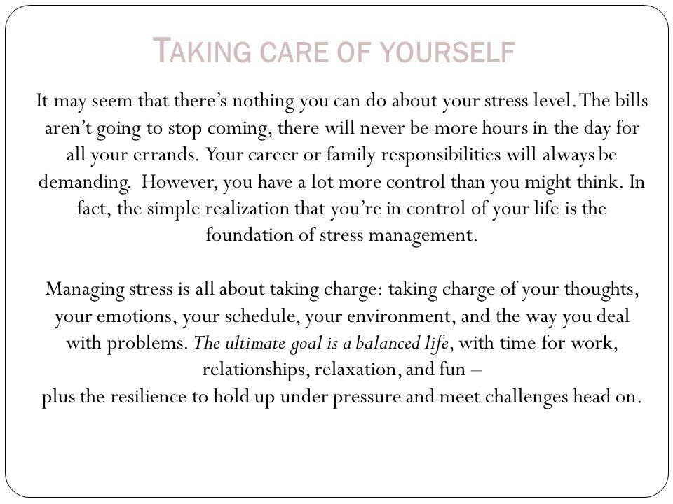 T AKING CARE OF YOURSELF It may seem that there's nothing you can do about your stress level.