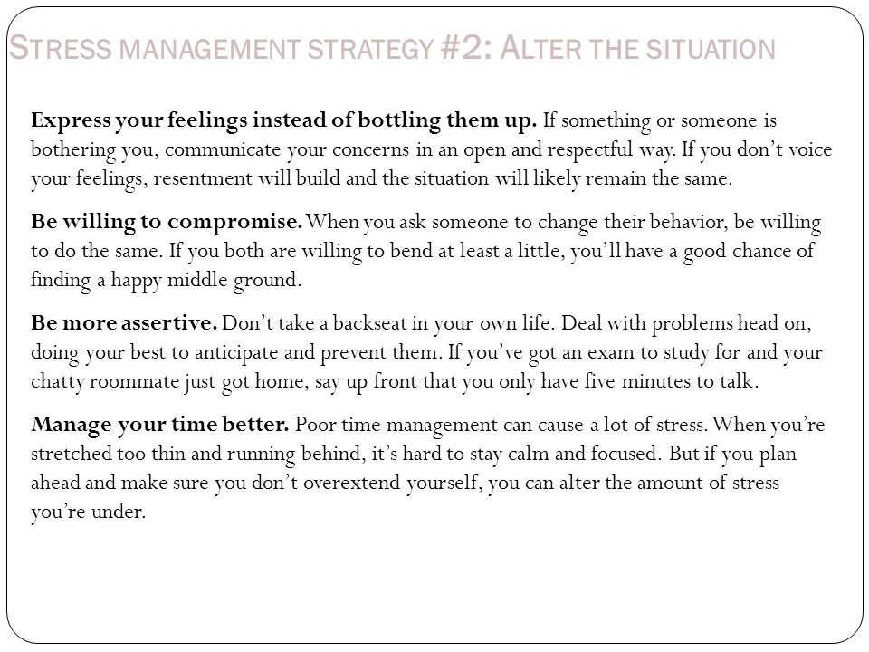 S TRESS MANAGEMENT STRATEGY #3: A DAPT TO THE STRESSOR Reframe problems.