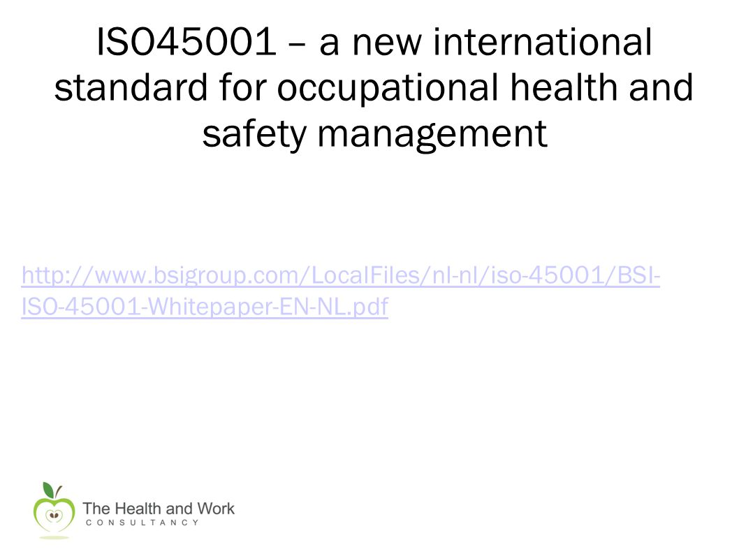 http://www.bsigroup.com/LocalFiles/nl-nl/iso-45001/BSI- ISO-45001-Whitepaper-EN-NL.pdf ISO45001 – a new international standard for occupational health and safety management