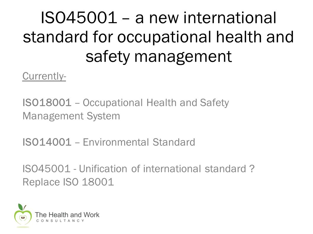 Currently- ISO18001 – Occupational Health and Safety Management System ISO14001 – Environmental Standard ISO45001 - Unification of international standard .