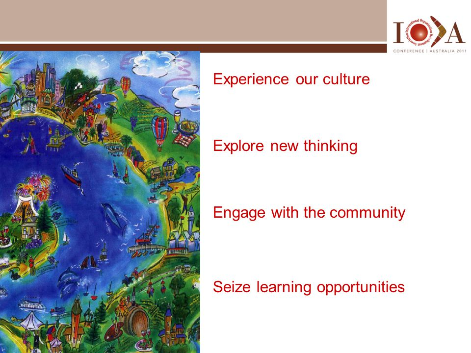Experience our culture Explore new thinking Engage with the community Seize learning opportunities