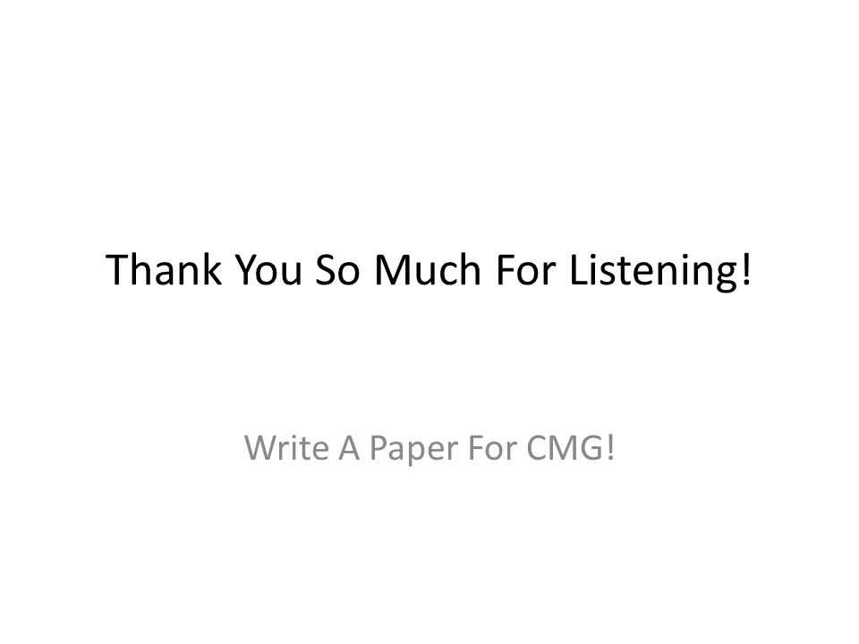 Thank You So Much For Listening! Write A Paper For CMG!