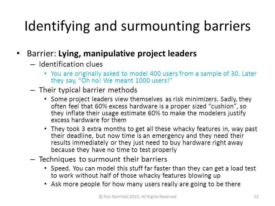 Identifying and surmounting barriers Barrier: Lying, manipulative project leaders – Identification clues You are originally asked to model 400 users from a sample of 30.