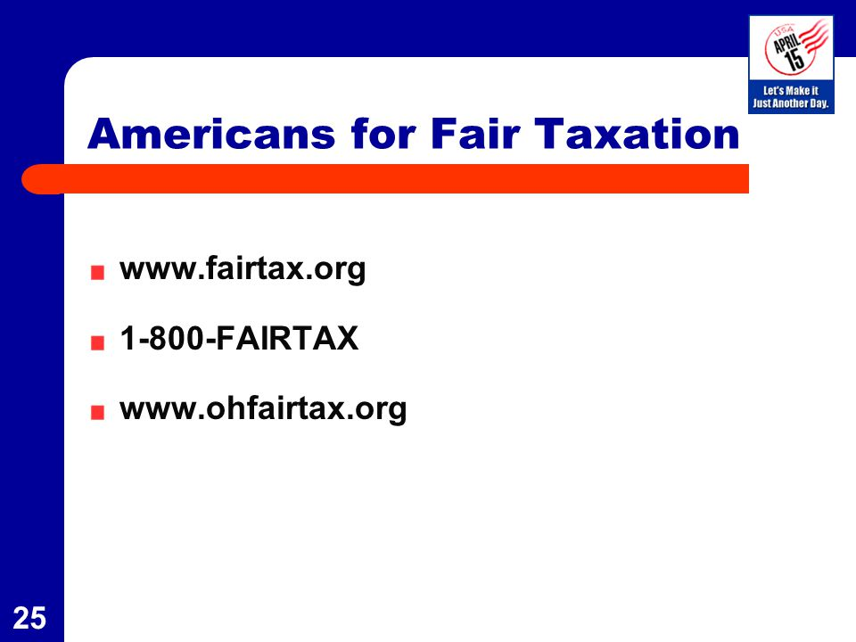 25 Americans for Fair Taxation www.fairtax.org 1-800-FAIRTAX www.ohfairtax.org