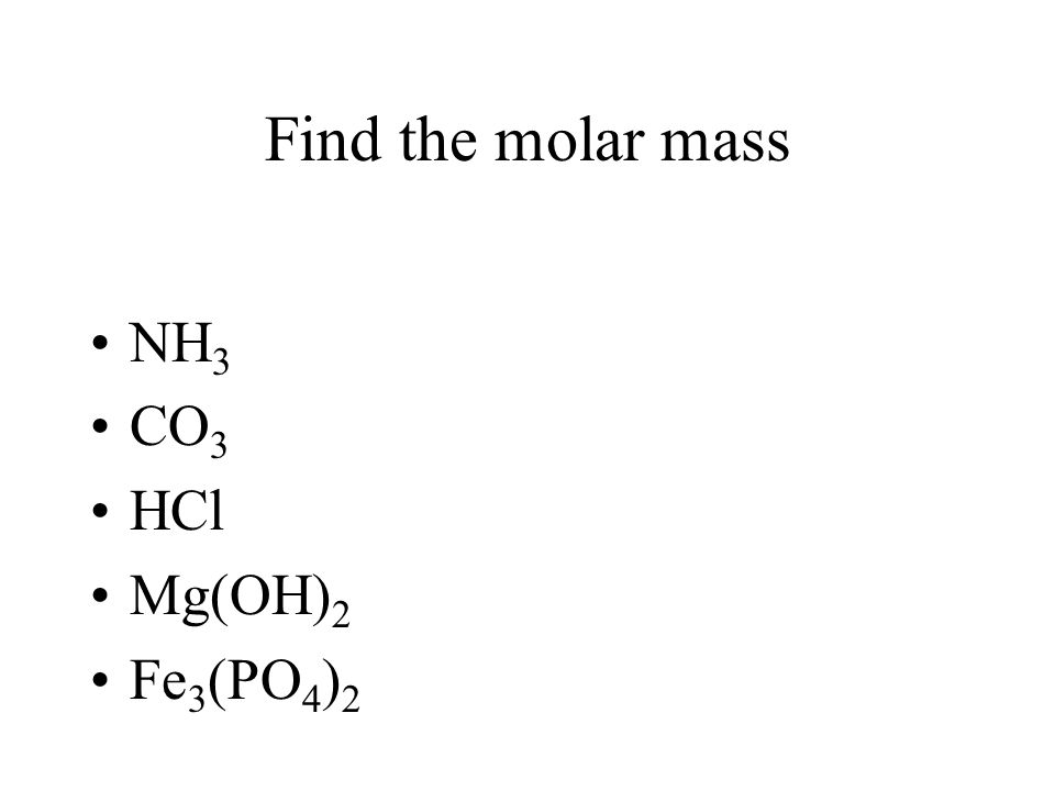 Converting moles to mass Determine the molar mass of one mole of that molecule Use a conversion factor 1 mole = ____ g (molar mass)