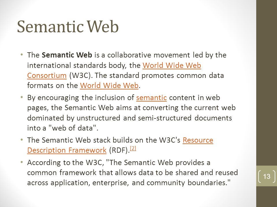 Semantic Web The Semantic Web is a collaborative movement led by the international standards body, the World Wide Web Consortium (W3C). The standard p