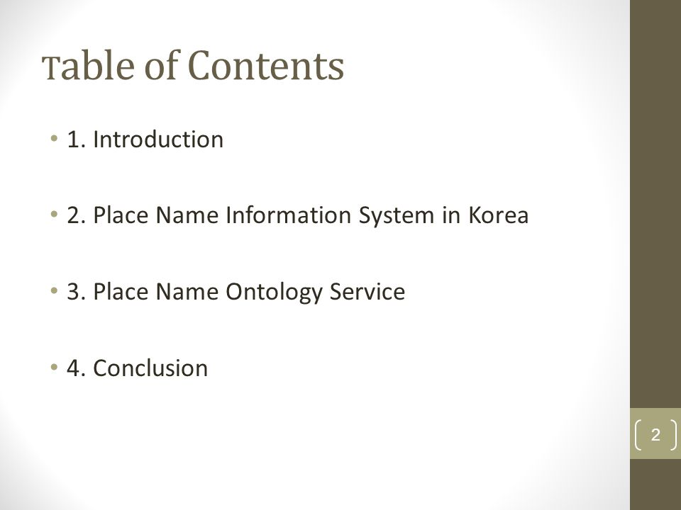 T able of Contents 1. Introduction 2. Place Name Information System in Korea 3. Place Name Ontology Service 4. Conclusion 2