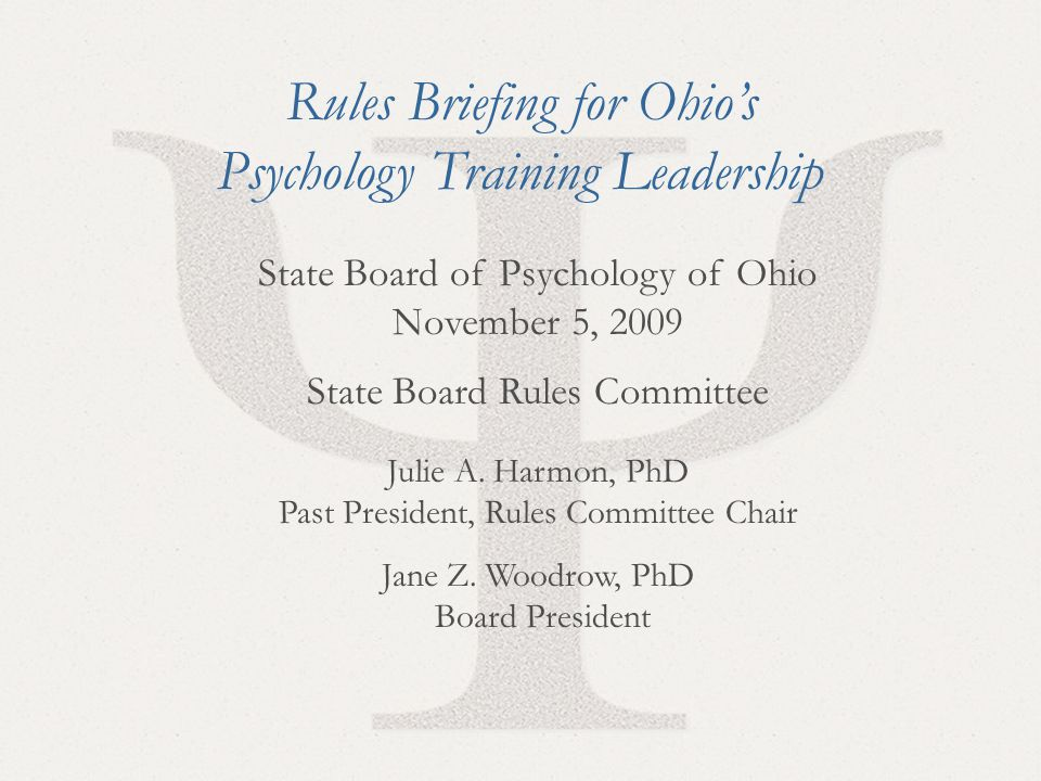 1 State Board of Psychology of Ohio November 5, 2009 State Board Rules Committee Julie A. Harmon, PhD Past President, Rules Committee Chair Jane Z. Wo