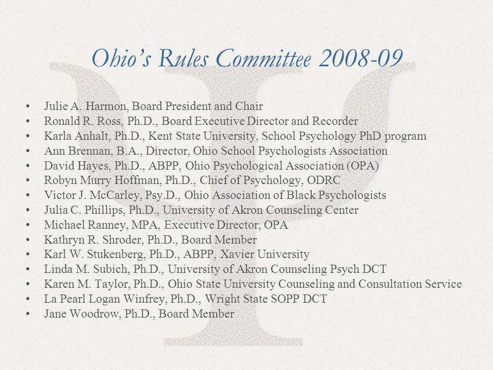 10 Ohio's Rules Committee 2008-09 Julie A. Harmon, Board President and Chair Ronald R. Ross, Ph.D., Board Executive Director and Recorder Karla Anhalt