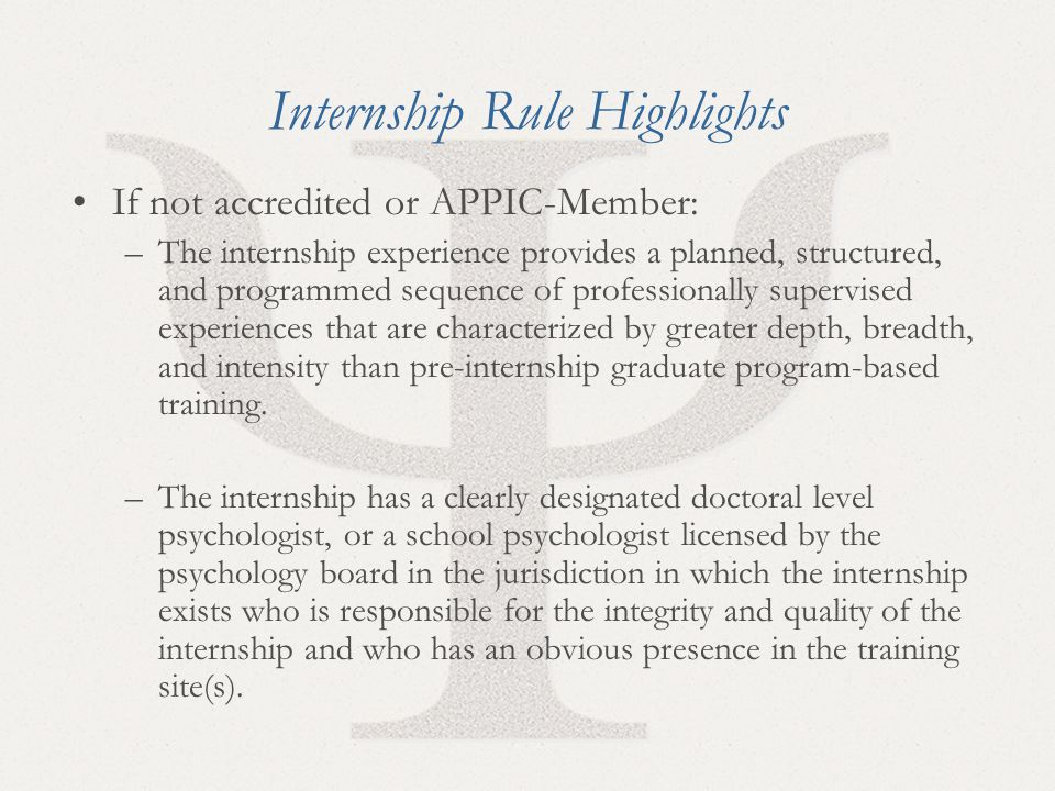 16 Internship Rule Highlights If not accredited or APPIC-Member: –The internship experience provides a planned, structured, and programmed sequence of