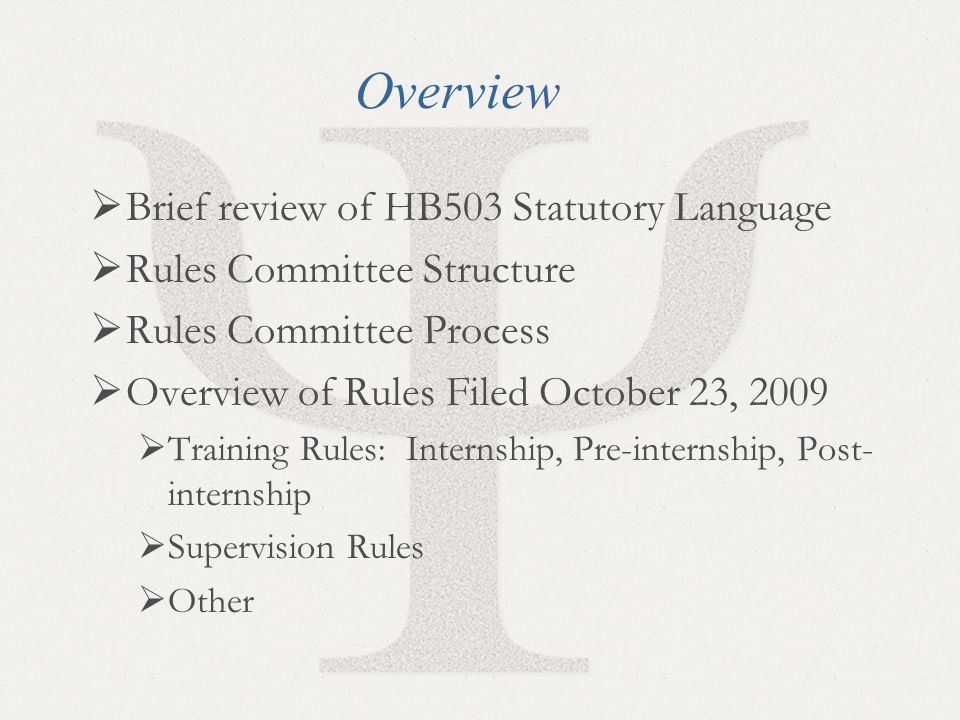 2 Overview  Brief review of HB503 Statutory Language  Rules Committee Structure  Rules Committee Process  Overview of Rules Filed October 23, 2009  Training Rules: Internship, Pre-internship, Post- internship  Supervision Rules  Other